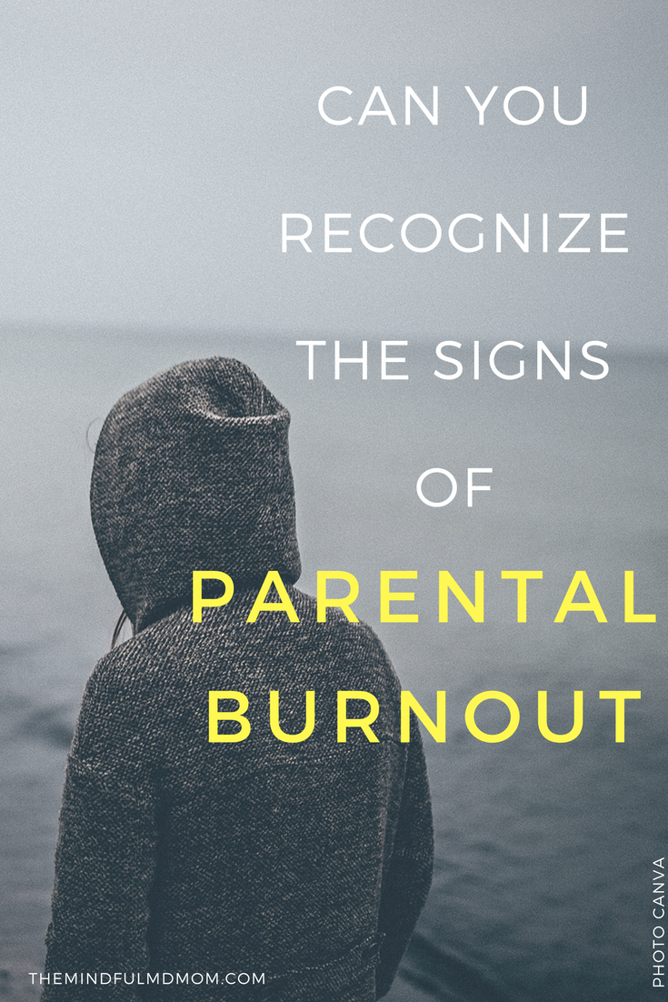 Parental Burnout. Can you recognize the Signs  - The Mindful MD Mom 7fe2eca1ebba