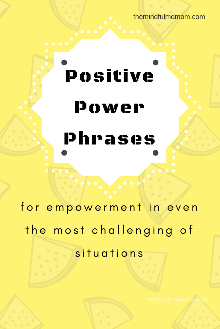 Positive Power Phrases - The Mindful MD Mom